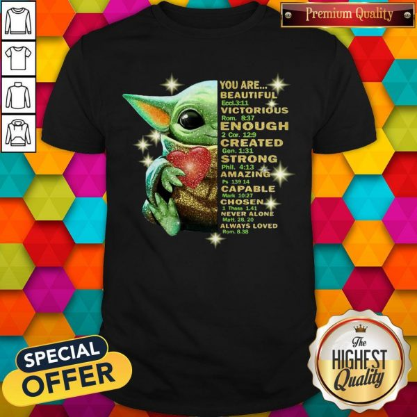 Baby Yoda You Are Beautiful Victorious Enough Created Strong Amazing Capable Chosen Never Alone Always Loved Halloween Shirt