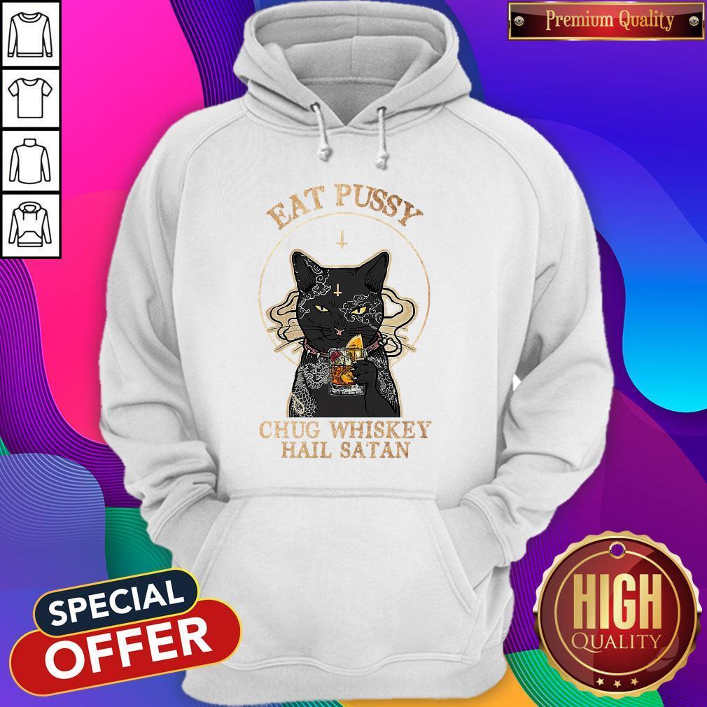 Awesome Cat Eat Pussy Chug Whiskey Hail Satan Hoodie