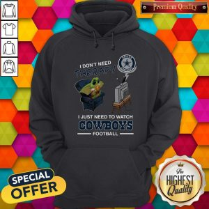 Baby Yoda I Don't Need Therapy I Just Need To Watch Dallas Cowboys Football Halloween Hoodie