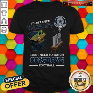 Baby Yoda I Don't Need Therapy I Just Need To Watch Dallas Cowboys Football Halloween Shirt