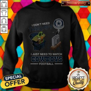 Baby Yoda I Don't Need Therapy I Just Need To Watch Dallas Cowboys Football Halloween Sweatshirt