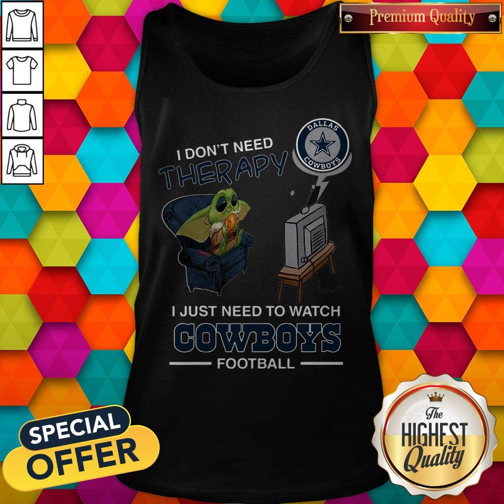 Baby Yoda I Don't Need Therapy I Just Need To Watch Dallas Cowboys Football Halloween Tank Top