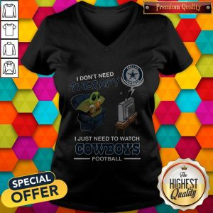 Baby Yoda I Don't Need Therapy I Just Need To Watch Dallas Cowboys Football Halloween V-neck