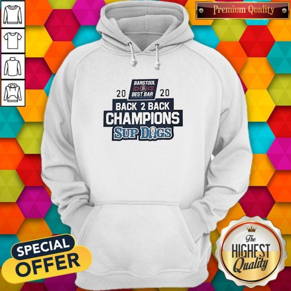 Barstool Sports Best Bar Back 2 Back Champion Sup Dogs Hoodie