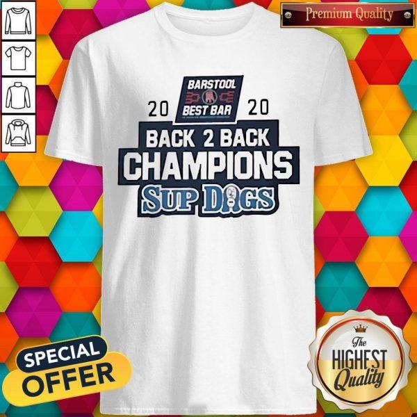 Barstool Sports Best Bar Back 2 Back Champion Sup Dogs Shirt