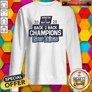 Barstool Sports Best Bar Back 2 Back Champion Sup Dogs Sweatshirt