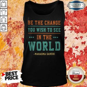 Be The Change You Wish To See In The World Mahatma Gandhi Tank Top