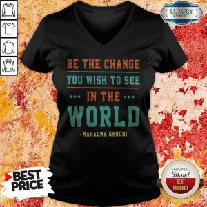 Be The Change You Wish To See In The World Mahatma Gandhi V-neck