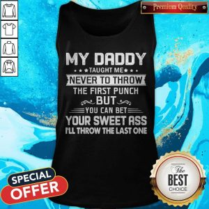 Daddy Taught Me Never To Throw The First Punch Tank Top