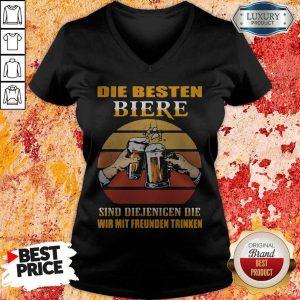 Die Besten Biere Sind Diejenigen Die Wir Mit Freunden Trinken Vintage V-neck