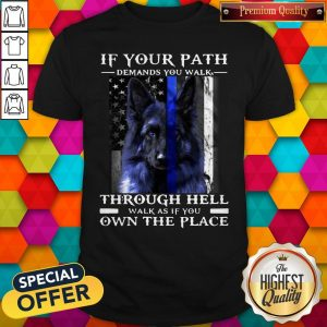 Dog If Your Path Demands You Walk Through Hell Walk As If You Own The Place Shirts