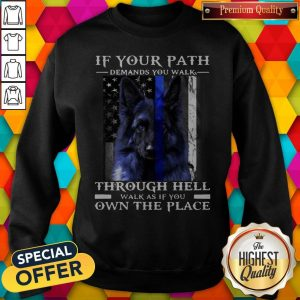 Dog If Your Path Demands You Walk Through Hell Walk As If You Own The Place Sweatshirt