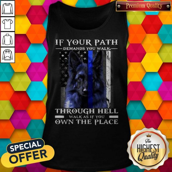 Dog If Your Path Demands You Walk Through Hell Walk As If You Own The Place Tank Top