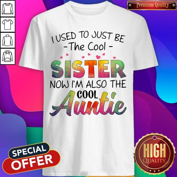 I Used To Just Be The Cool Sister Now I'm Also The Cool Auntie Shirt