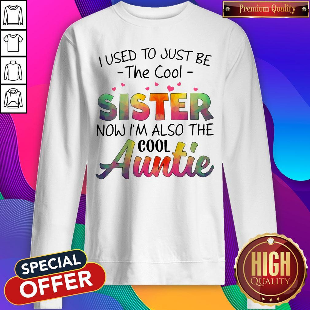 I Used To Just Be The Cool Sister Now I'm Also The Cool Auntie Sweatshirt