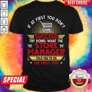 If At First You Dont Succeed Try Doing What The Store Manager Told You To Do The First Time Stars Shirt
