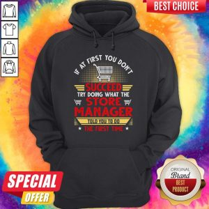 If At First You Dont Succeed Try Doing What The Store Manager Told You To Do The First Time Stars Hoodie