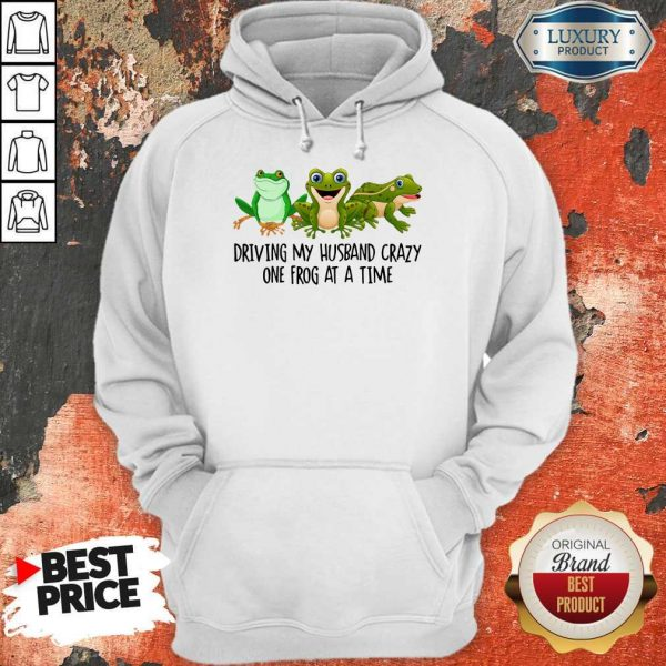 Nice Driving My Husband Crazy One Frog At A Time Hoodie