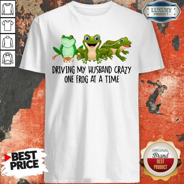 Nice Driving My Husband Crazy One Frog At A Time Shirt