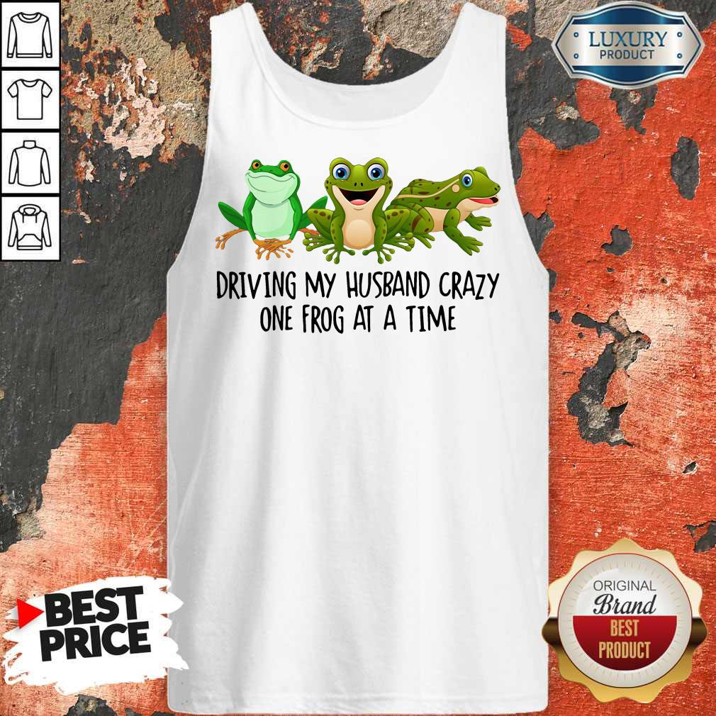 Nice Driving My Husband Crazy One Frog At A Time Tank Top