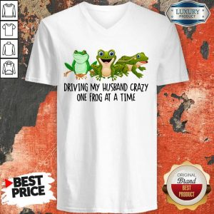 Nice Driving My Husband Crazy One Frog At A Time V-neck