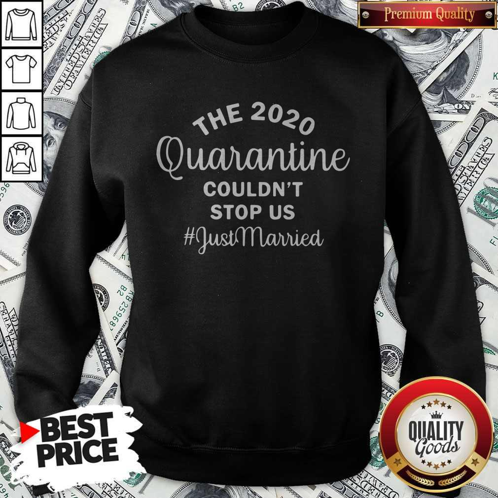 Nice The 2020 Quarantine Couldn't Stop Us Just Married Sweatshirt