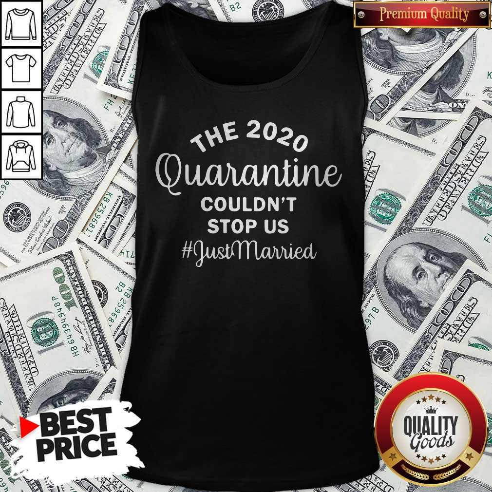 Nice The 2020 Quarantine Couldn't Stop Us Just Married Tank Top