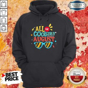 Original All The Cool Girls Are Born In August Hoodie