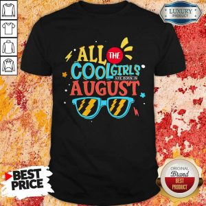 Original All The Cool Girls Are Born In August Shirt