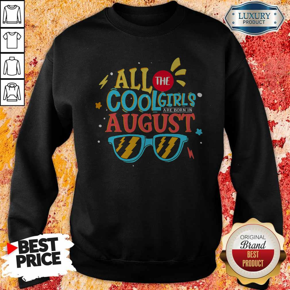Original All The Cool Girls Are Born In August Sweatshirt