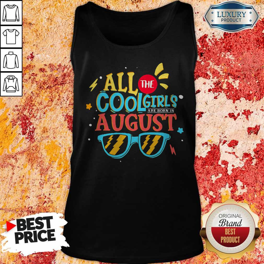 Original All The Cool Girls Are Born In August Tank Top