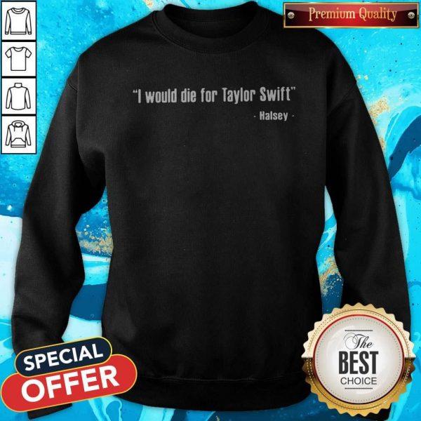 Original Halsey – I Would Die For Taylor Swift Sweatshirt