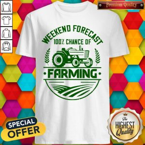 Premium Famer Weekend Forecast 100% Chance Of Farming Shirt