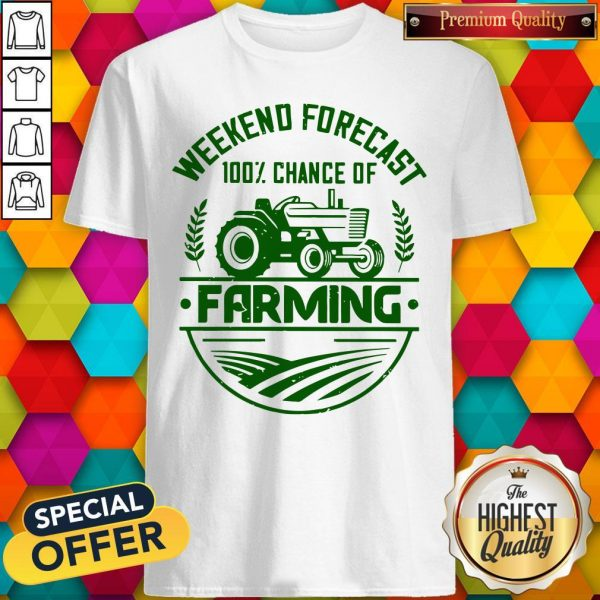 Premium Famer Weekend Forecast 100% Chance Of Farming Shirt