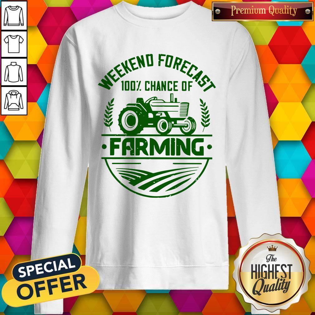 Premium Famer Weekend Forecast 100% Chance Of Farming Sweatshirt
