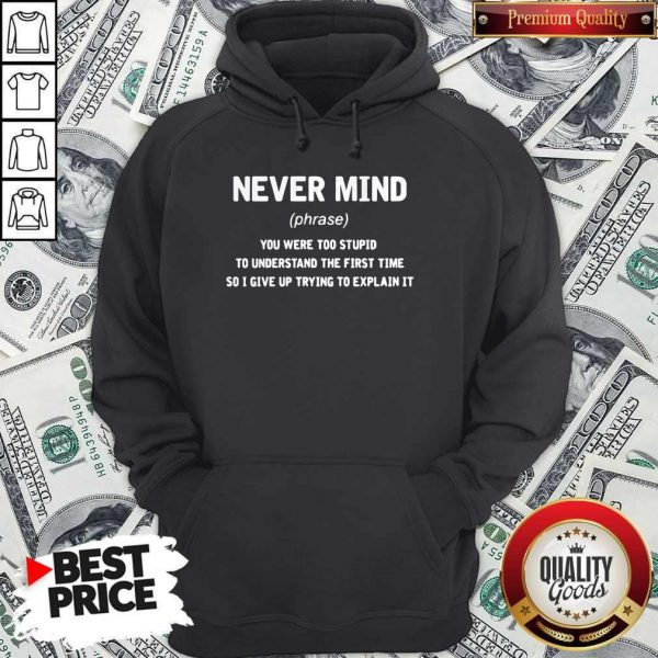 Premium Never Mind You Were Too Stupid To Understand The First Time Hoodie