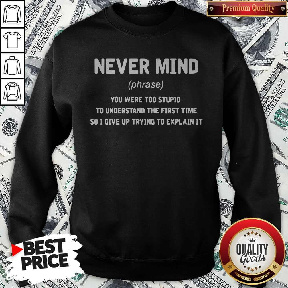 Premium Never Mind You Were Too Stupid To Understand The First Time Sweatshirt