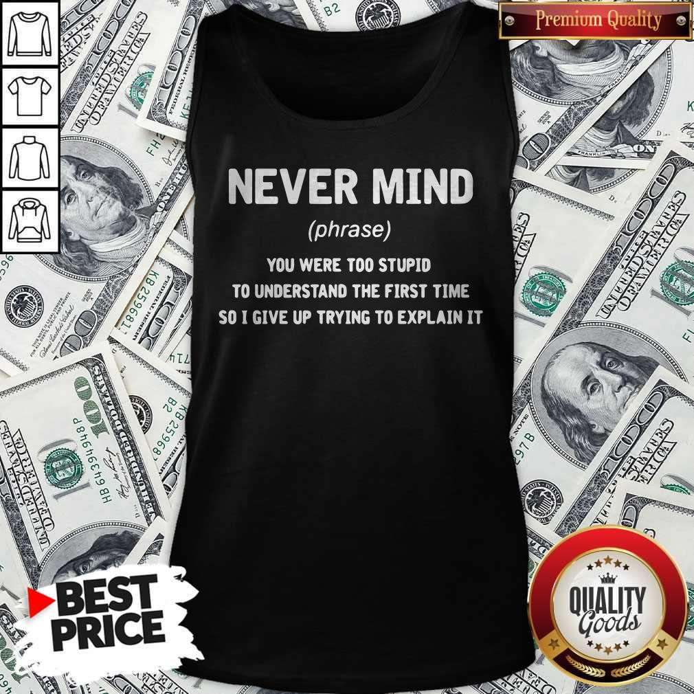 Premium Never Mind You Were Too Stupid To Understand The First Time Tank Top