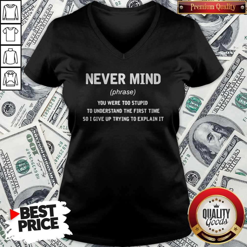 Premium Never Mind You Were Too Stupid To Understand The First Time V-neck
