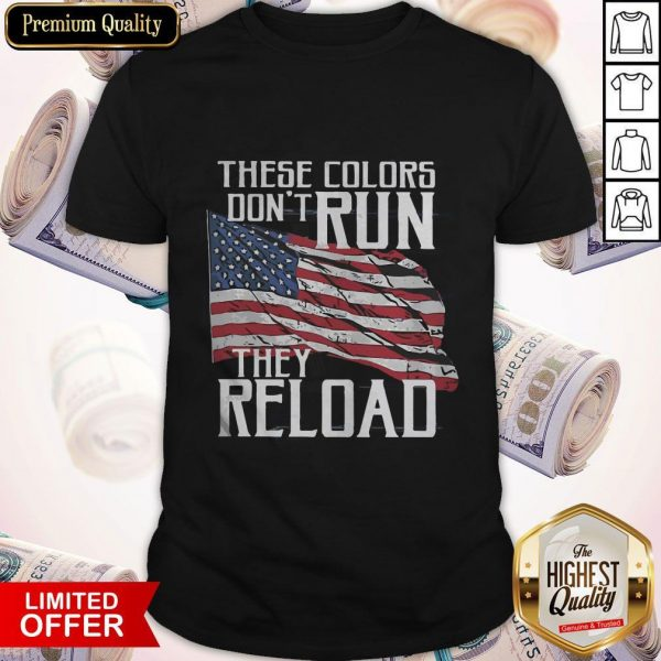 Premium These Colors Don't Run They Reload Shirt