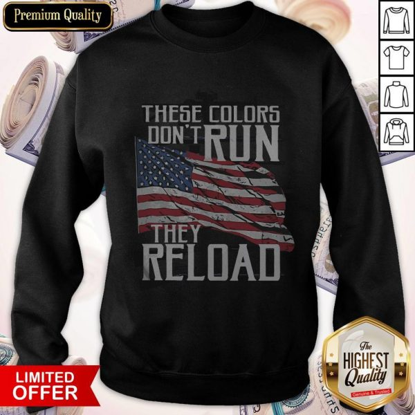 Premium These Colors Don't Run They Reload Sweatshrit