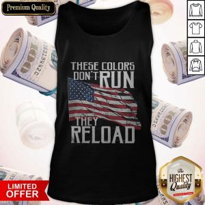 Premium These Colors Don't Run They Reload Tank Top