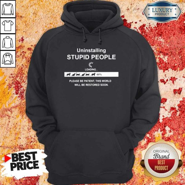 Uninstalling Stupid People Please Be Patient This World Will Be Restored Soon Hoodie
