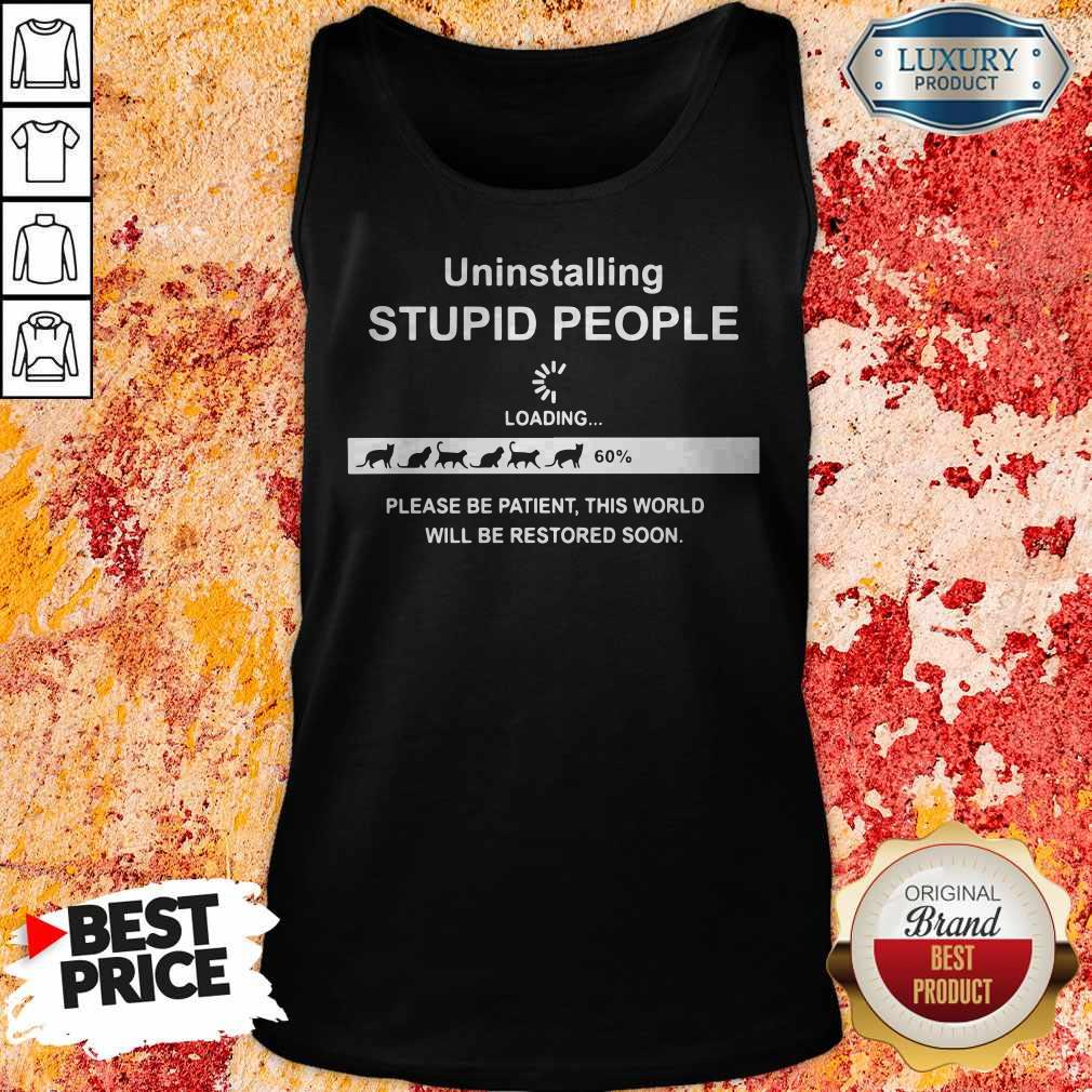Uninstalling Stupid People Please Be Patient This World Will Be Restored Soon Tank Top