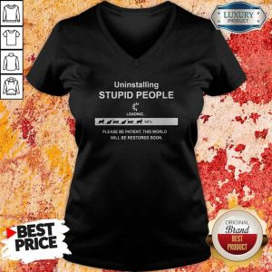 Uninstalling Stupid People Please Be Patient This World Will Be Restored Soon V-neck