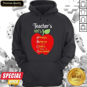 Apple Teacher ABCs Always Believe In A Childs Ability To Succeed Hoodie