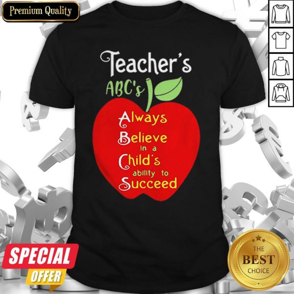 Apple Teacher ABCs Always Believe In A Childs Ability To Succeed Shirt