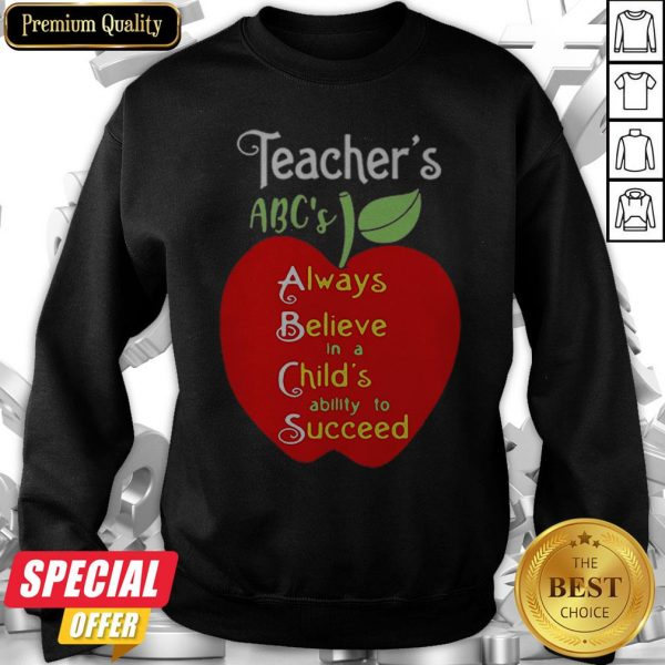 Apple Teacher ABCs Always Believe In A Childs Ability To Succeed Sweatshirt