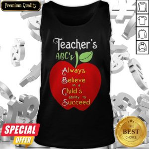 Apple Teacher ABCs Always Believe In A Childs Ability To Succeed Tank Top