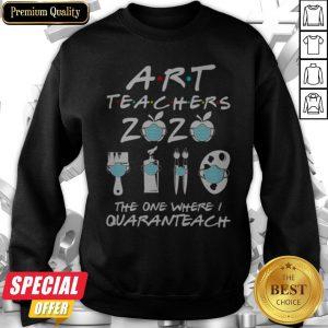 Art Teachers 2020 The One Where I Quaranteach Coronavirus Sweatshirt